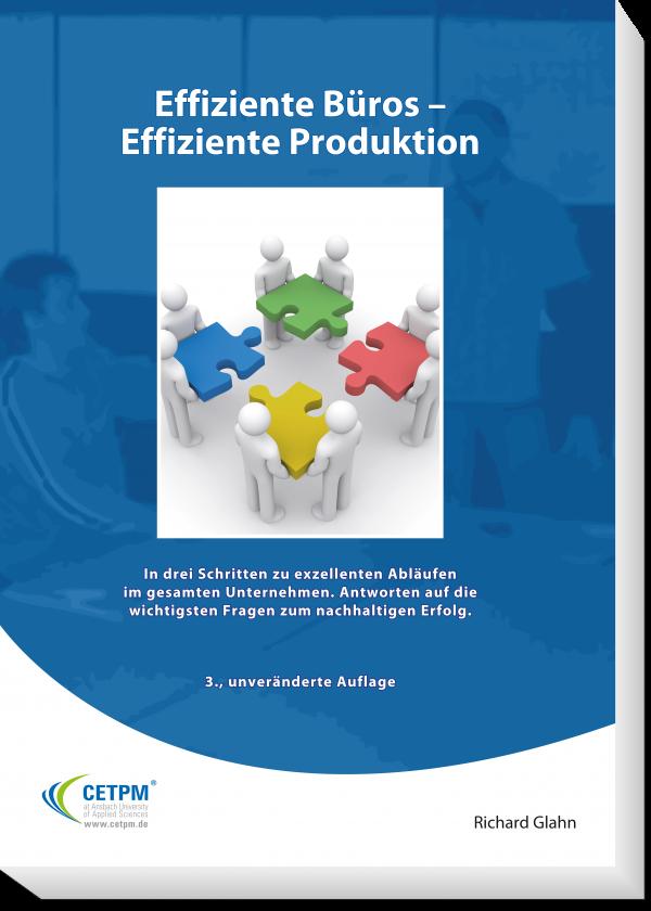 Effiziente Büros - Effiziente Produktion. In drei Schritten zu exzellenten Abläufen im gesamten Unternehmen. Antworten auf die wichtigsten Fragen zum nachhaltigen Erfolg.