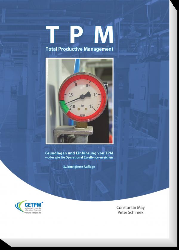 Total Productive Management. Grundlagen und Einführung von TPM - oder wie Sie Operational Excellence erreichen