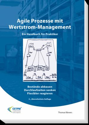 Agile Prozesse mit Wertstrom-Management - Ein Handbuch für Praktiker - Bestände abbauen - Durchlaufzeiten senken - Flexibler reagieren